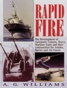 Rapid Fire: The Development of Automatic Cannon, Heavy Machine-Guns and Their Ammunition for Armies, Navies and Air For