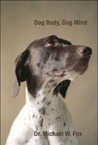 Dog Body, Dog Mind: Exploring Canine Consciousness and Total Well-Being