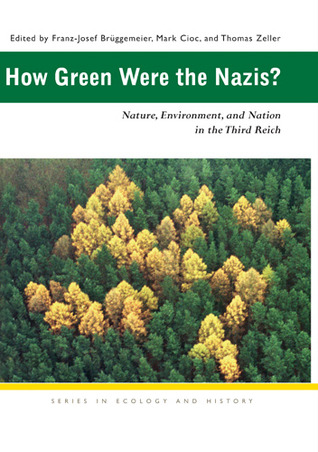 How Green Were the Nazis? Nature, Environment and Nation in the Third Reich