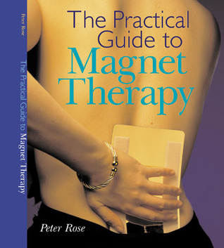 The Practical Guide to Magnet Therapy by Peter Rose