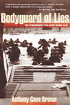 Bodyguard of Lies: The Extraordinary True Story Behind D-Day