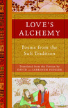 Love's Alchemy: Poems from the Sufi Tradition