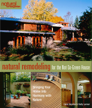 Natural Remodeling for the Not-So-Green House: Bringing Your Home into Harmony with Nature