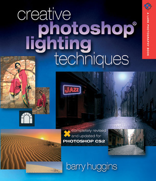 Creative Photoshop Lighting Techniques, Revised and Updated by Barry Huggins