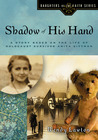 Shadow of His Hand: a Story Based on the Life of Holocaust Survivor Anita Dittman (Daughters of the Faith Series)