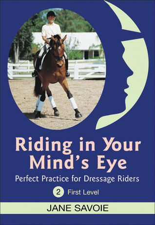 Riding in Your Mind's Eye 2: Perfect Practice for Dressage Riders: First Level