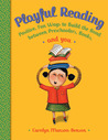 Playful Reading: Positive, Fun Ways to Build the Bond Between Preschoolers, Books, and You