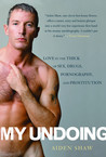 My Undoing: Love in the Thick of Sex, Drugs, Pornography, and Prostitution