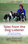 ales from the Dog Listener: 28 Secrets to Being Your Dog's Best Friend