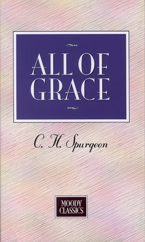 All of Grace by Charles Haddon Spurgeon