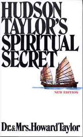 Hudson Taylor's Spiritual Secret by Howard Taylor