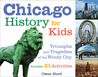 Chicago History for Kids: Triumphs and Tragedies of the Windy City Includes 21 Activities