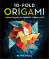 10-Fold Origami: Fabulous Paperfolds You Can Make in 10 Steps or Less