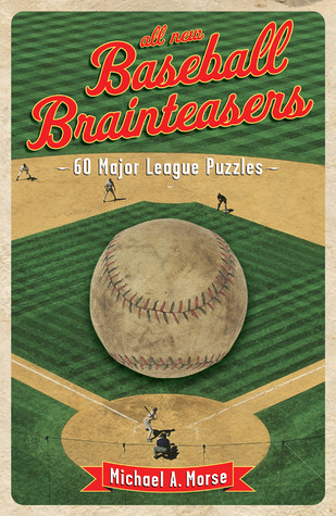 All-New Baseball Brainteasers by Michael A.  Morse
