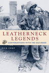 Leatherneck Legends: Conversations with the Marine Corps' Old Breed