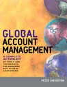 Global Account Management: A Complete Action Kit of Tools and Techniques for Managing Big Customers in a Shrinking World