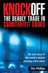Knockoff: The Deadly Trade in Counterfeit Goods: The True Story of the World's Fastest Growing Crime Wave
