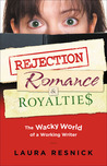 Rejection, Romance and Royalties: The Wacky World of a Working Writer