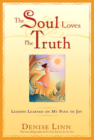 The Soul Loves the Truth: Lessons Learned on the Path to Joy