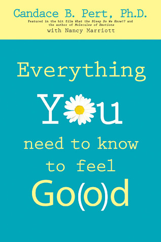 Everything You Need to Know to Feel Go(o)d by Candace B. Pert