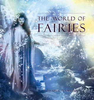 The World of Fairies by Gossamer Penwyche
