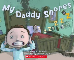 My Daddy Snores by Nancy Rothstein