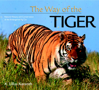 The Way of the Tiger by K. Ullas Karanth