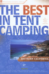 The Best in Tent Camping: Southern California: A Guide for Car Campers Who Hate RVs, Concrete Slabs, and Loud Portable Stereos