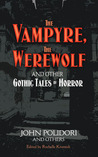 The Vampyre, The Werewolf and Other Gothic Tales of Horror