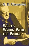 What's Wrong with the World by G.K. Chesterton