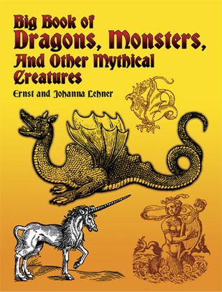 Big Book of Dragons, Monsters, and Other Mythical Creatures