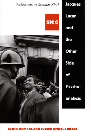 Jacques Lacan and the Other Side of Psychoanalysis: Reflections on Seminar XVII, sic vi