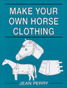 Make Your Own Horse Clothing by Jean Perry