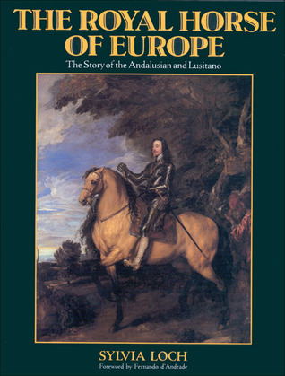 The Royal Horses of Europe by Sylvia Loch