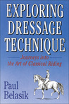 Exploring Dressage Technique: Journeys Into the Art of Classical Riding