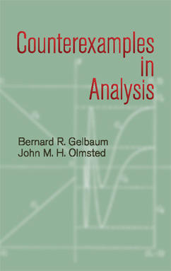 Counterexamples in Analysis by Bernard R. Gelbaum