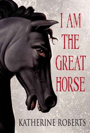 I Am the Great Horse by Katherine Roberts