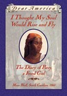 I Thought My Soul Would Rise and Fly: The Diary of Patsy, a Freed Girl, Mars Bluff, South Carolina, 1865 (Dear America)