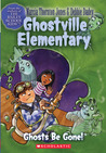 Ghosts Be Gone! (Ghostville Elementary #8)