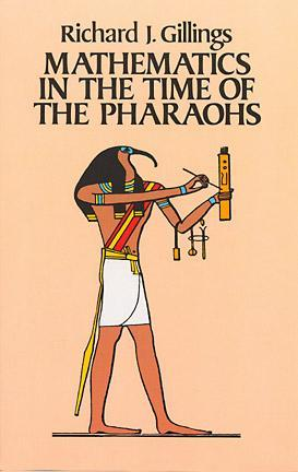 Mathematics in the Time of the Pharaohs by Richard J. Gillings