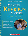Making Revision Matter: Strategies for Guiding Students to Focus, Organize, and Strengthen Their Writing Independently