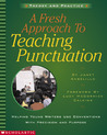 A Fresh Approach to Teaching Punctuation: Helping Young Writers Use Conventions with Precision and Purpose