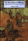 Most Solitary of Afflictions: Madness and Society in Britain, 1700-1900
