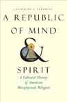 A Republic of Mind and Spirit: A Cultural History of American Metaphysical Religion