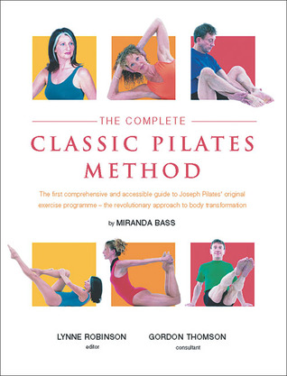 The Complete Classic Pilates Method by Miranda Bass