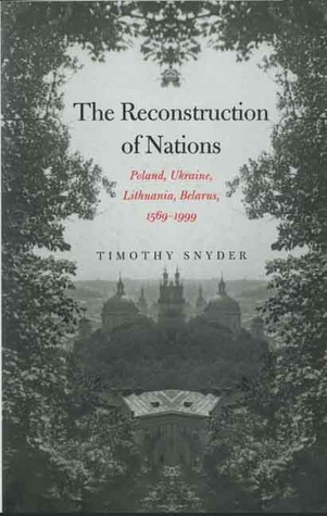 The Reconstruction of Nations by Timothy Snyder