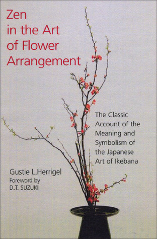 Zen in the Art of Flower Arrangement: The Classic Account of the Meaning and Symbolism of the Japanese Art of Ikebana
