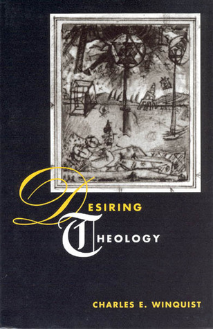 Desiring Theology by Charles E. Winquist