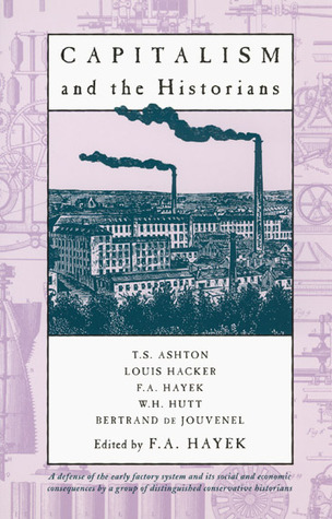 Capitalism and the Historians by Friedrich Hayek