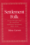 Settlement Folk: Social Thought and the American Settlement Movement, 1885-1930